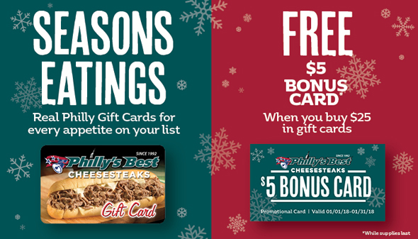 for every 25 in gift cards purchased at participating phillys best locations between november 15 2017 december 31 2017 you will receive a 5 bonus card - Holiday Gift Card Promotions 2017